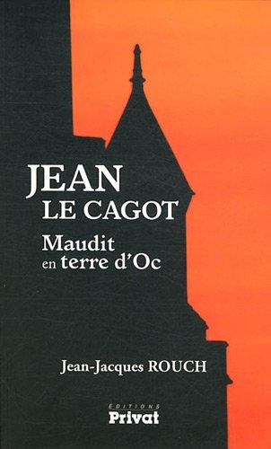 Jean le Cagot : Maudit en terre d'Oc par Jean-Jacques Rouch