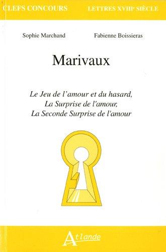 Marivaux : Le Jeu de l'amour et du hasard, La Surprise de l'amour, La Seconde surprise de l'amour