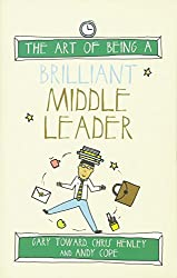 The Art of Being a Brilliant Middle Leader (The Art of Being Brilliant Series)