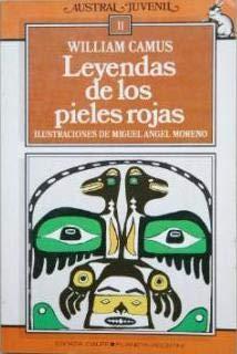 Leyendas de los pieles rojas / William Camus ; ilustraciones de Miguel Angel Moreno ; traducción de Cesar Suarez