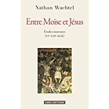 Entre Moïse et Jésus. Etudes marranes XVe - XXe siècles: Histoires marranes