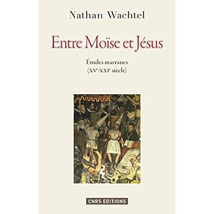 Entre Moïse et Jésus. Etudes marranes XVe - XXe siècles: Histoires marranes (SOCIO/ANTHROPO)