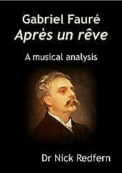 Gabriel Fauré Après un rêve. A musical analysis (Music through the Microscope Book 5)