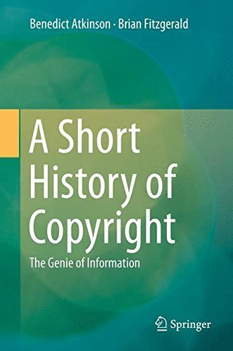 A Short History of Copyright: The Genie of Information by Benedict Atkinson (2014-03-14)