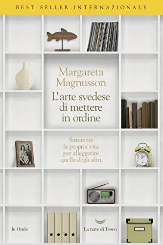 L'arte svedese di mettere in ordine. Sistemare la propria vita per alleggerire quella degli altri