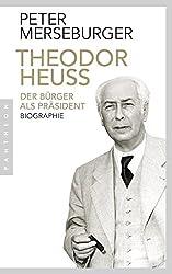 Theodor Heuss: Der Bürger als Präsident. Biographie