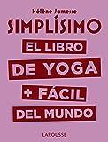 Simplísimo. El libro de yoga + fácil del mundo (Larousse - Libros Ilustrados/ Prácticos - Vida Saludable)
