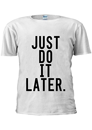 Just Do It Later Funny Lazy Unisex T Shirt Top Men Women Ladies