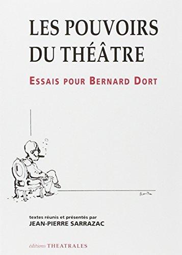 LES POUVOIRS DU THEATRE. Essais pour Bernard Dort