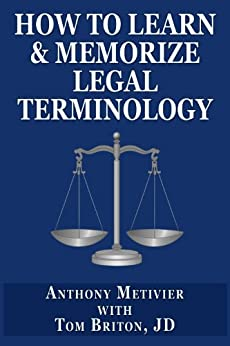 How to Learn & Memorize Legal Terminology ... Using a Memory Palace Specifically Designed for Memorizing the Law & Its Precedents (Magnetic Memory Series) (English Edition) par [Metivier, Anthony, Briton, Tom]