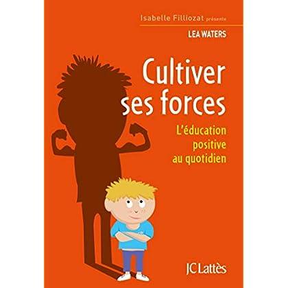 Cultiver ses forces: L'éducation positive au quotidien