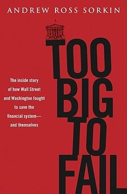 [(Too Big to Fail: The Inside Story of How Wall Street and Washington Fought to Save the Financial System -- And Themselves)] [Author: Andrew Ross Sorkin] published on (May, 2010)