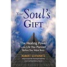 (Your Soul's Gift: The Healing Power of the Life You Planned Before You Were Born) By Robert Schwartz (Author) Paperback on (Apr , 2012)