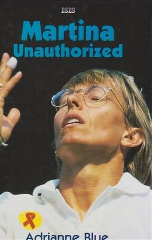 Martina: Unauthorized (ISIS Large Print)