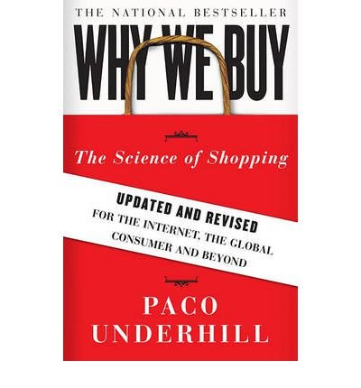 [( Why We Buy: The Science of Shopping: Updated and Revised for the Internet, the Global Consumer, and Beyond (Updated, Revised) By Underhill, Paco ( Author ) Paperback Dec - 2008)] Paperback