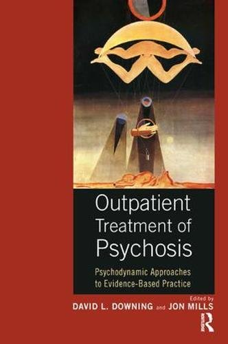 Outpatient Treatment of Psychosis: Psychodynamic Approaches to Evidence-Based Practice por David L. Downing