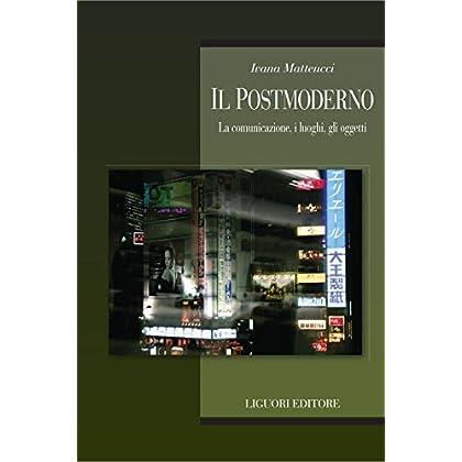 Il Postmoderno: La Comunicazione, I Luoghi, Gli Oggetti (Teorie E Oggetti Delle Scienze Sociali)
