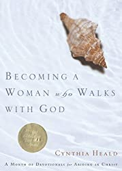 Becoming a Woman Who Walks with God: A Month of Devotionals for Abiding in Christ