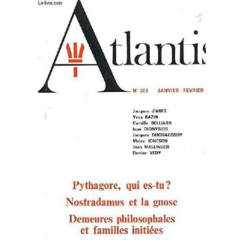 Atlantis n° 301 pythagore qui es tu? nostardamuset la gnose demeures philosophales et familles initiees des liens traditionnels et invisibles....