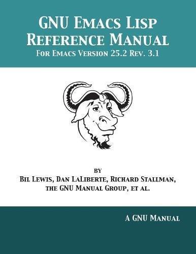 GNU Emacs Lisp Reference Manual: For Emacs Version 25.2 Rev. 3.1 por Bil Lewis