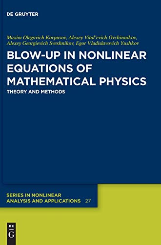 Blow-Up in Nonlinear Equations of Mathematical Physics: Theory and Methods (De Gruyter Series in Nonlinear Analysis and Applications, Band 27)