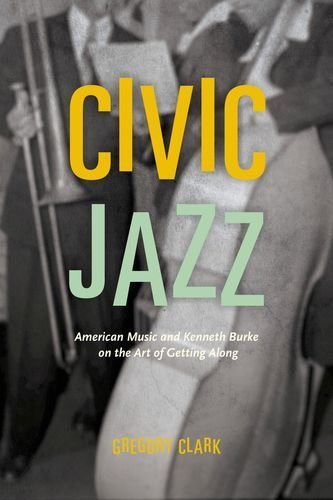Civic Jazz: American Music and Kenneth Burke on the Art of Getting Along by Gregory Clark (2015-03-17)