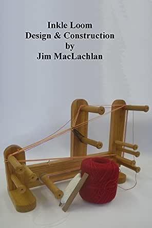 Inkle Loom Design Construction English Edition Ebook Maclachlan Jim Amazon De Kindle Shop
