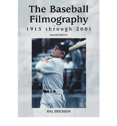 [(The Baseball Filmography, 1915 Through 2001)] [Author: Hal Erickson] published on (May, 2010)