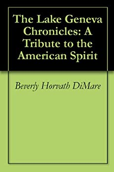 The Lake Geneva Chronicles: A Tribute to the American Spirit (English Edition) di [Horvath DiMare, Beverly ]