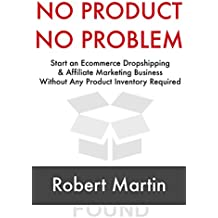 No Product, No Problem: Start an Ecommerce Dropshipping & Affiliate Marketing Business Without Any Product Inventory Required (English Edition)