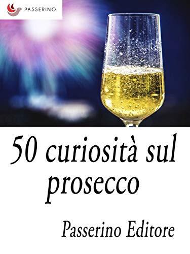 50 curiosità sul prosecco (Italian Edition) eBook: Passerino ...