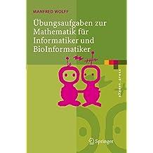Übungsaufgaben zur Mathematik für Informatiker und BioInformatiker: Mit durchgerechneten und erklärten Lösungen (eXamen.press)
