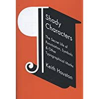 Shady Characters – The Secret Life of Punctuation, Symbols, and Other Typographical Marks: The Secret Life Of Punctation…