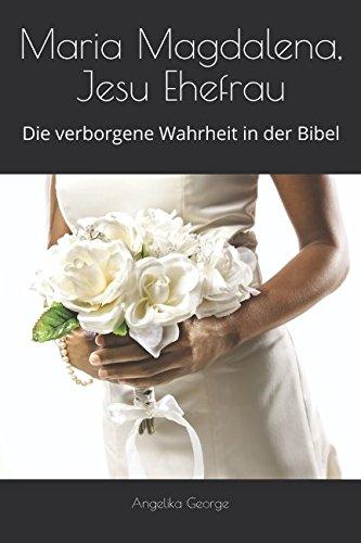 Maria Magdalena, Jesu Ehefrau: Die verborgene Wahrheit in der Bibel (Der Vogel singt, Band 4)