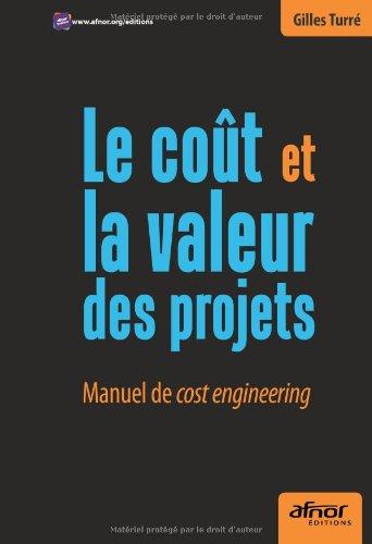 Le coût et la valeur des projets: Manuel de cost engineering.