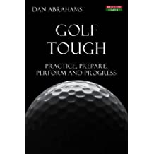 Golf Tough: Practice, Prepare, Perform and Progress