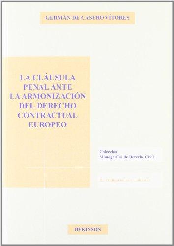La cláusula penal ante la armonización del derecho contractual europeo (Colección Monografías de Derecho Civil. II. Obligaciones y contratos)
