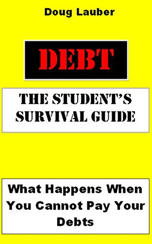 DEBT: The Student's Survival Guide: What Happens When You Cannot Pay Your Debts (English Edition)