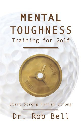Mental Toughness Training for Golf: Start Strong Finish Strong by Dr. Rob Bell (2010-05-02) par Dr. Rob Bell