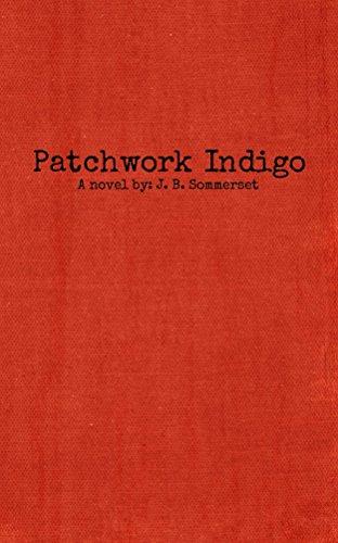 Patchwork Indigo: A novel by: J. B. Sommerset (English Edition) (Patchwork Indigo)