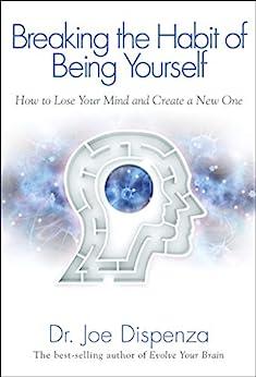 Breaking the Habit of Being Yourself by [Dispenza, Joe]