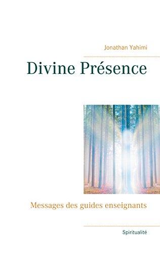 Divine Présence: Messages des guides enseignants par Jonathan Yahimi
