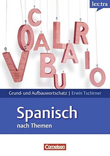 Lextra - Spanisch - Grund- und Aufbauwortschatz nach Themen: A1-B2 - Lernwörterbuch Grund- und Aufbauwortschatz