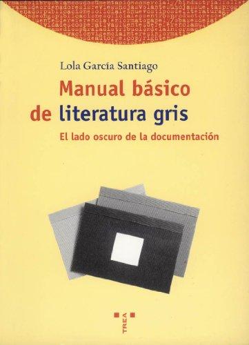 Manual básico de literatura gris.: El lado oscuro de la documentación (Biblioteconomía y Administración Cultural) por Lola García Santiago