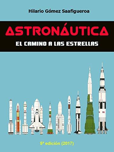 Astronáutica: el camino a las estrellas: Edición 2017 por Hilario Gómez Saafigueroa