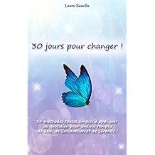 30 jours pour changer: 14 méthodes toutes simples à appliquer  au quotidien pour une vie remplie  de Joie, de Satisfaction et de Sérénité