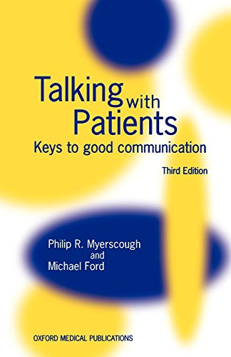 Talking with Patients ' Keys to Good Communication ' Third Edn. (Oxford Medical Publications)