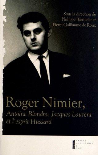Roger Nimier, Antoine Blondin, Jacques Laurent et l'esprit Hussard par Collectif