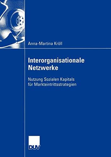 Interorganisationale Netzwerke: Nutzung Sozialen Kapitals für Markteintrittsstrategien (Wirtschaftswissenschaften)