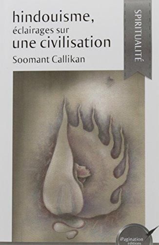 Hindouisme, éclairages sur une civilisation par Callikan Soomant